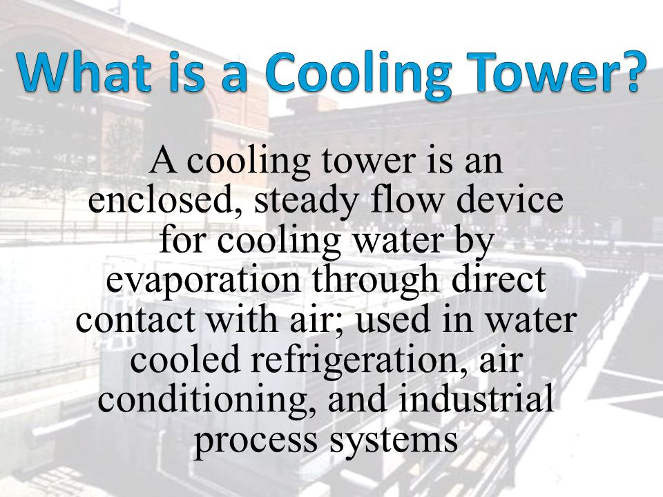 Main Menu Cooling Tower Applications Operator's job to maintain condenser water temperature between 70ºF and 85ºF.