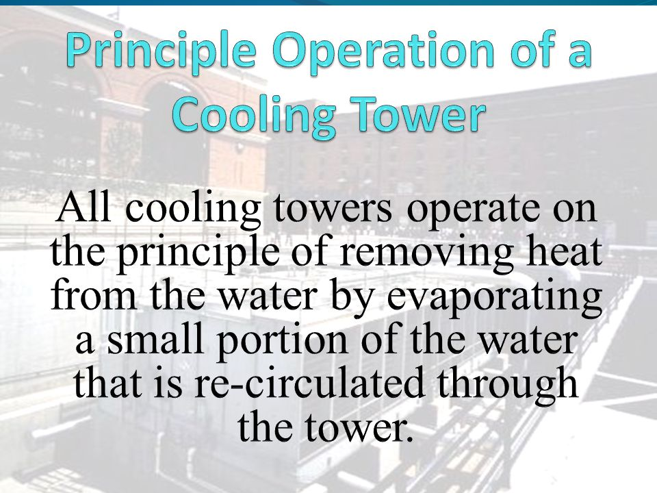 Main Menu Cooling Towers by the Book Terms and Definitions Make-up – the amount of water required to replace normal losses caused by bleed, drift and evaporation Drift – the water entrained in the exit air flow and discharged to the atmosphere – not including evaporation Bleed – water that is discharged to waste to help keep the dissolved solids concentration below a certain limit.