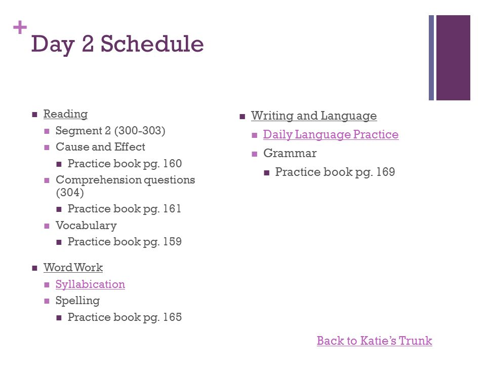 + Day 2 Schedule Reading Segment 2 (300-303) Cause and Effect Practice book pg.
