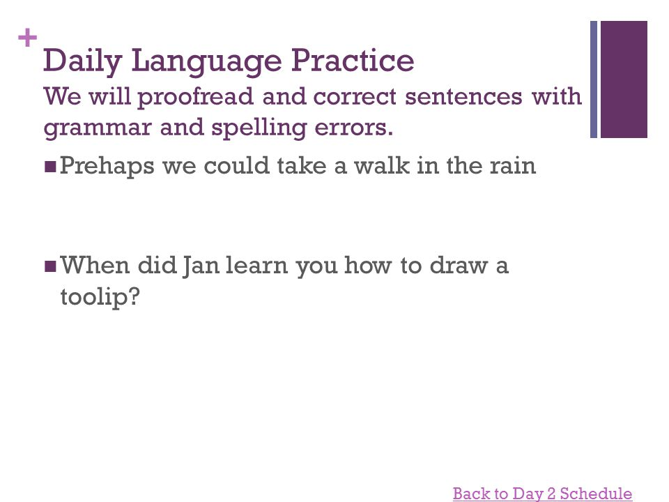+ Daily Language Practice We will proofread and correct sentences with grammar and spelling errors.