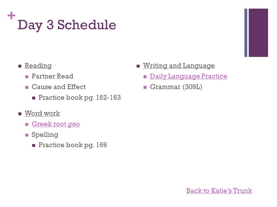 + Day 3 Schedule Reading Partner Read Cause and Effect Practice book pg.