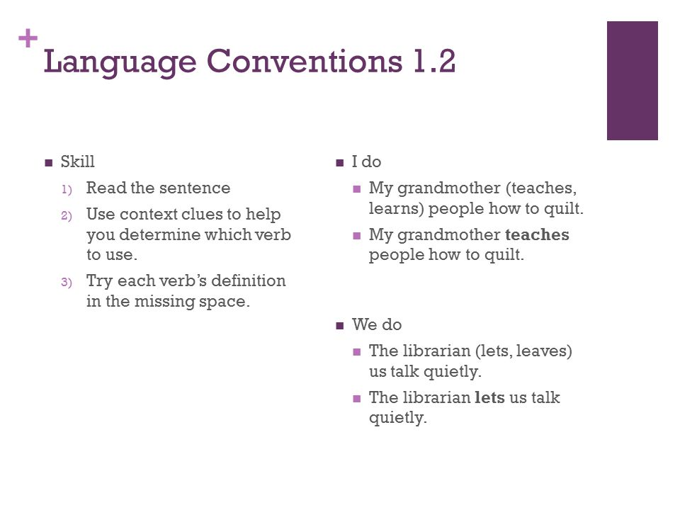 + Language Conventions 1.2 I do My grandmother (teaches, learns) people how to quilt.