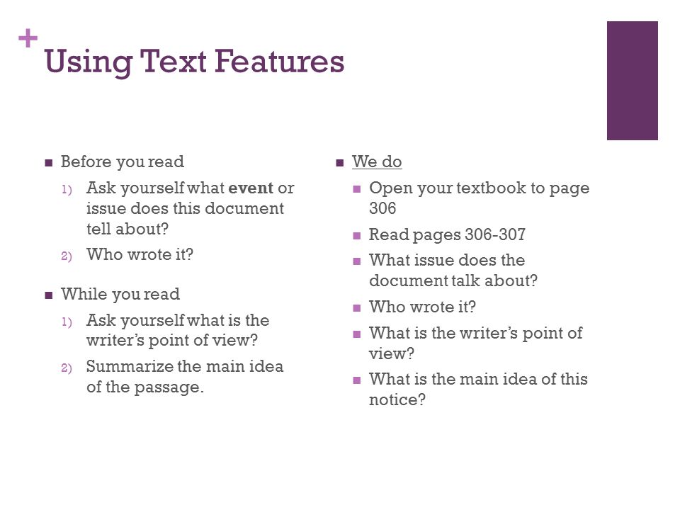 + Using Text Features We do Open your textbook to page 306 Read pages 306-307 What issue does the document talk about.