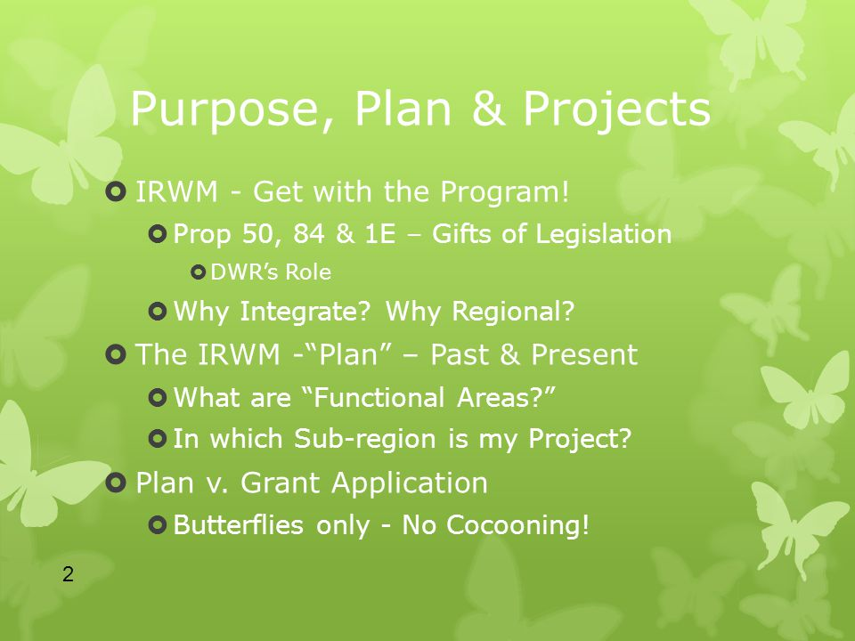 Purpose, Plan & Projects  IRWM - Get with the Program.