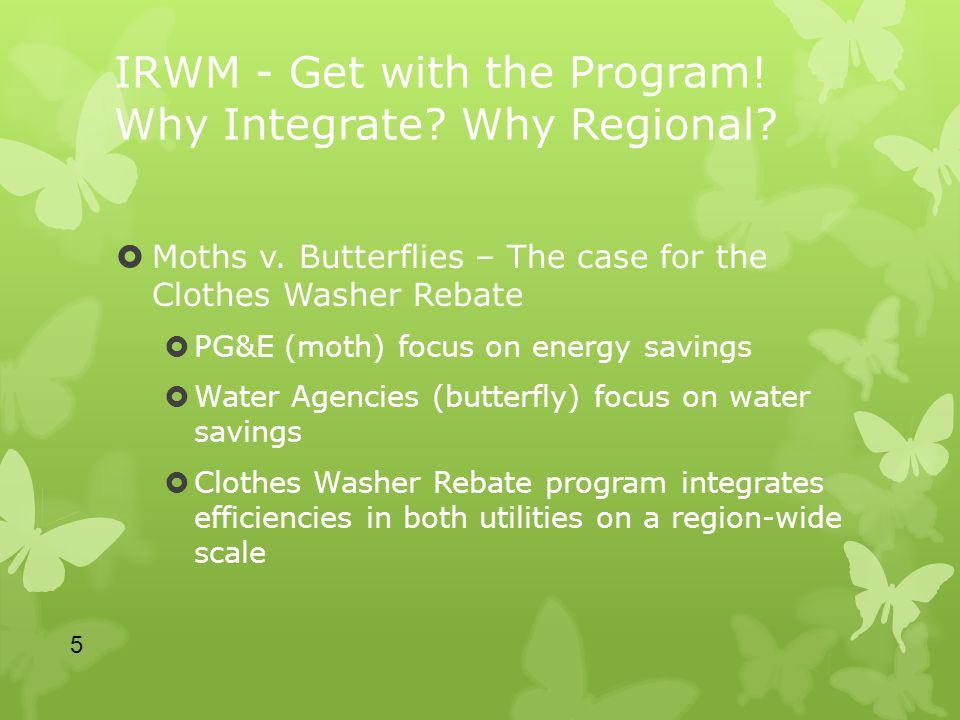 IRWM - Get with the Program. Why Integrate. Why Regional.