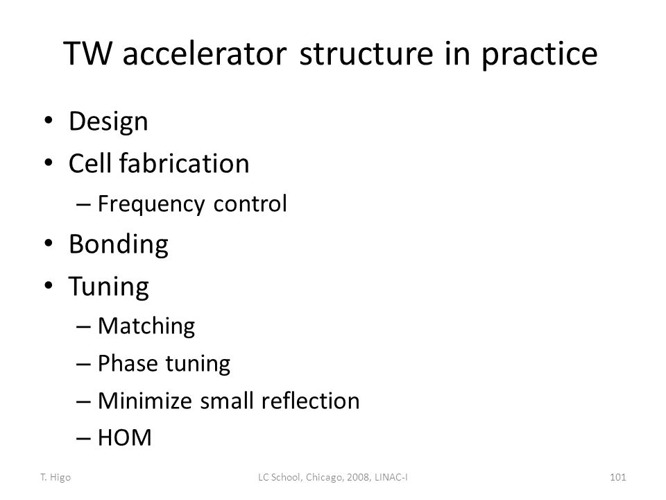 TW accelerator structure in practice Design Cell fabrication – Frequency control Bonding Tuning – Matching – Phase tuning – Minimize small reflection