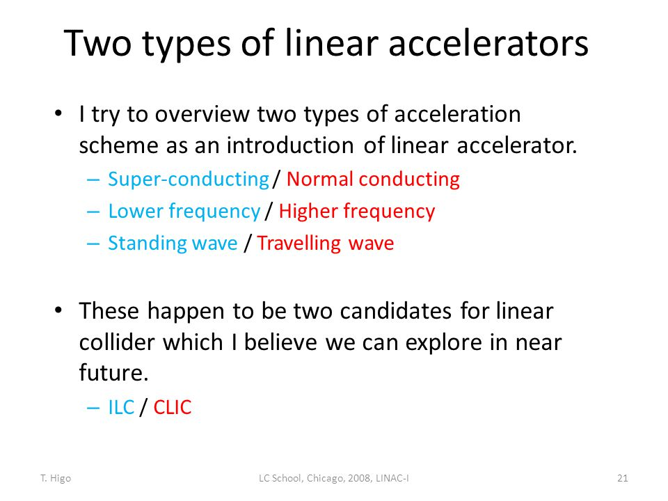 Two types of linear accelerators I try to overview two types of acceleration scheme as an introduction of linear accelerator. – Super-conducting / Nor