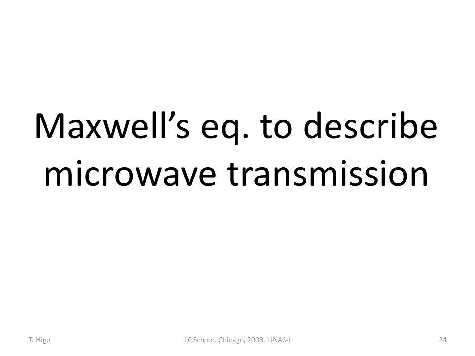 Maxwell's eq. to describe microwave transmission 24LC School, Chicago, 2008, LINAC-IT. Higo