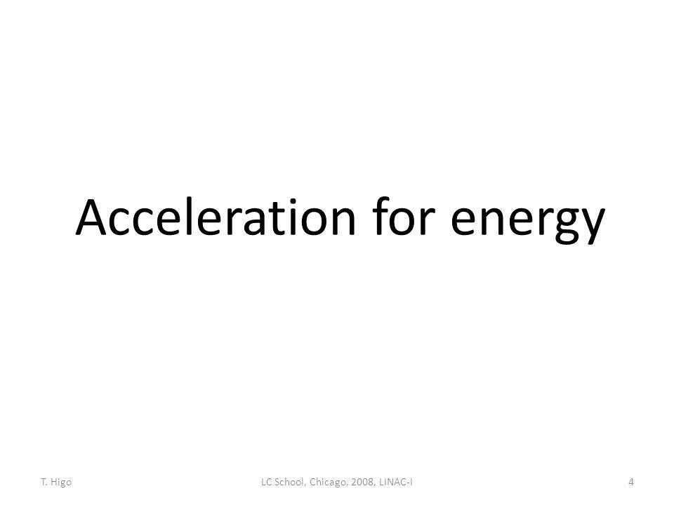 Acceleration for energy 4LC School, Chicago, 2008, LINAC-IT. Higo