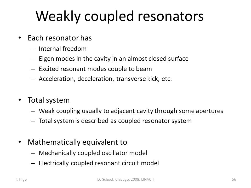 Weakly coupled resonators Each resonator has – Internal freedom – Eigen modes in the cavity in an almost closed surface – Excited resonant modes coupl
