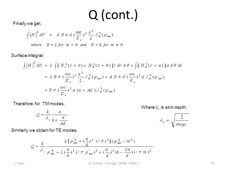 Q (cont.) 70 Therefore, for TM modes, Where  s is skin depth, Surface integral; Similarly we obtain for TE modes; Finally we get, LC School, Chicago,
