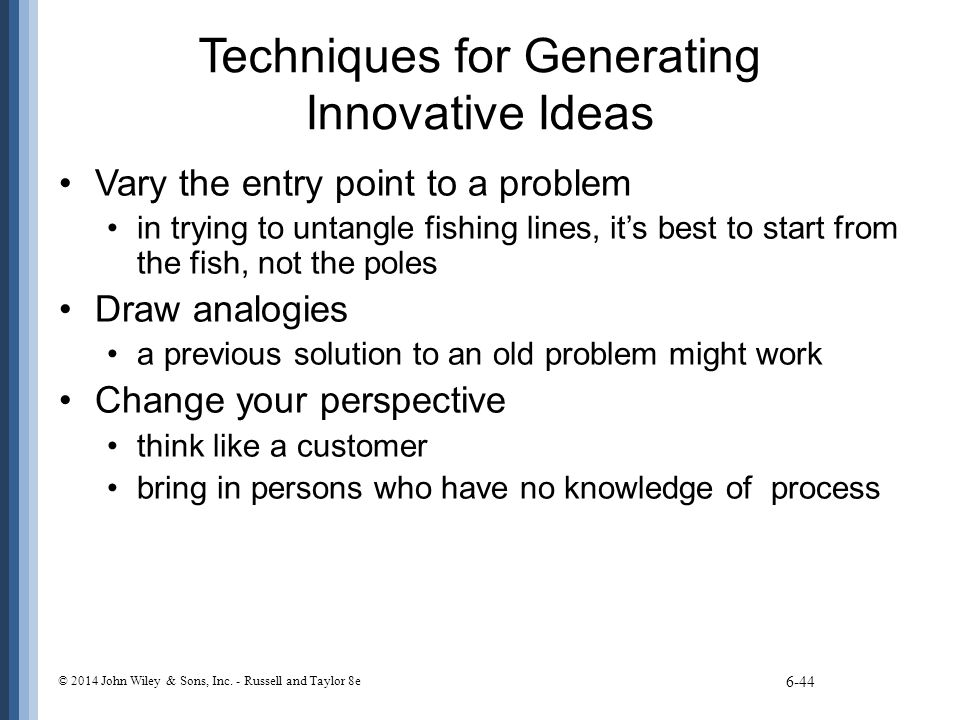 Techniques for Generating Innovative Ideas Vary the entry point to a problem in trying to untangle fishing lines, it's best to start from the fish, no