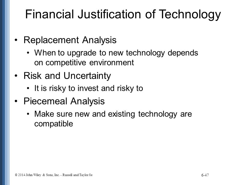 Financial Justification of Technology Replacement Analysis When to upgrade to new technology depends on competitive environment Risk and Uncertainty I