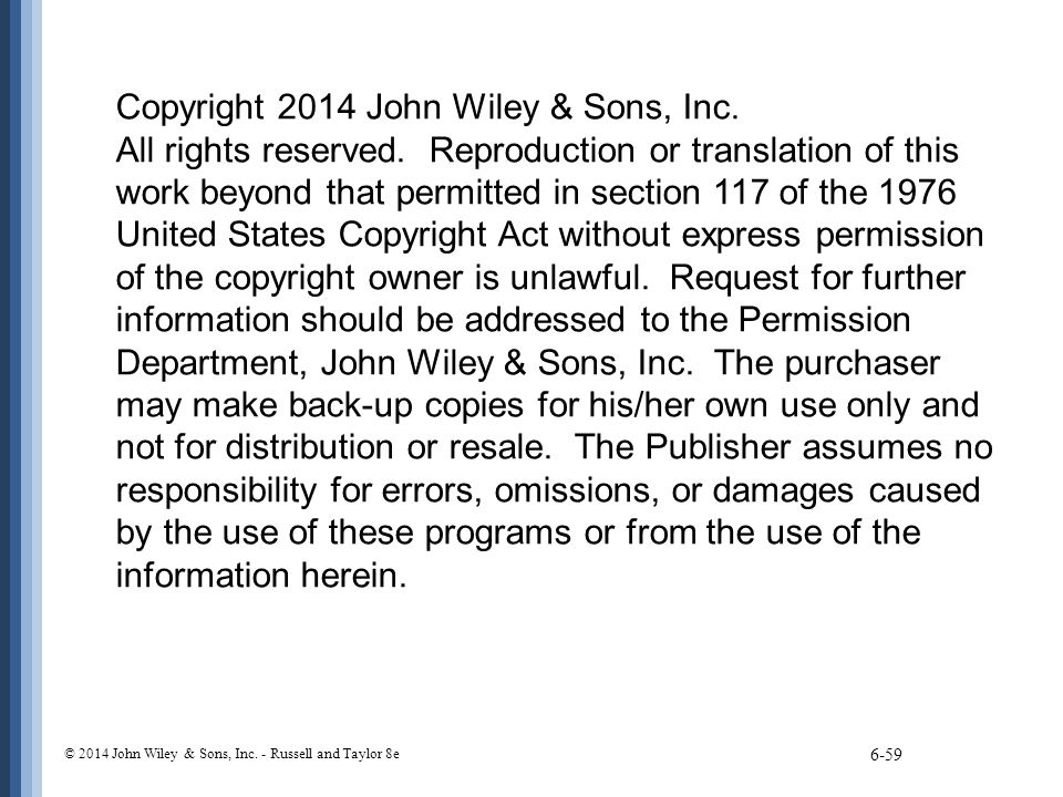 6-59 Copyright 2014 John Wiley & Sons, Inc. All rights reserved. Reproduction or translation of this work beyond that permitted in section 117 of the