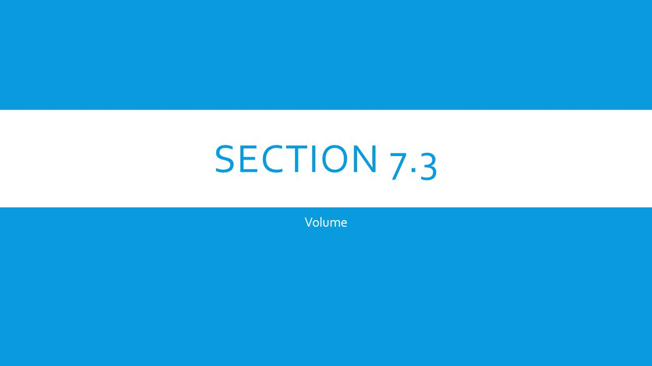 SECTION 7.3 Volume