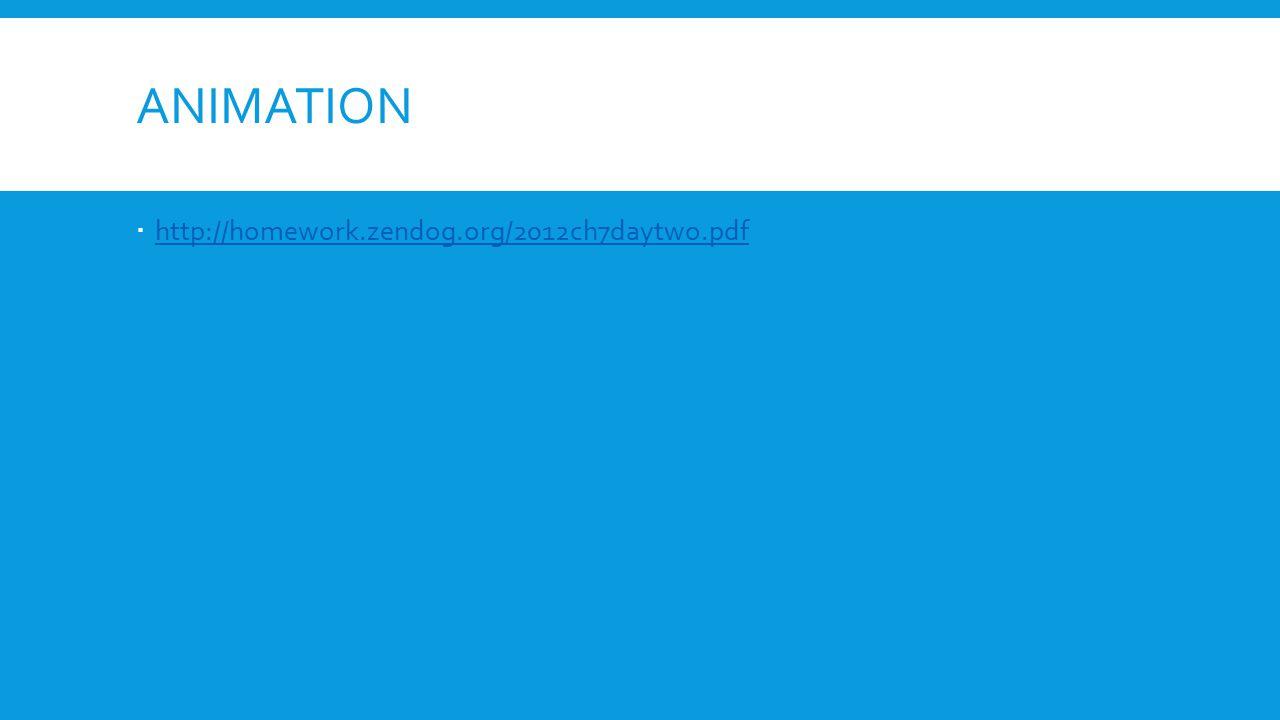 ANIMATION  http://homework.zendog.org/2012ch7daytwo.pdf http://homework.zendog.org/2012ch7daytwo.pdf
