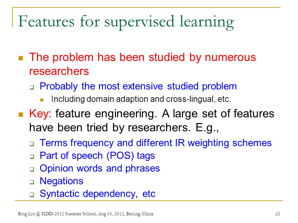 Features for supervised learning The problem has been studied by numerous researchers  Probably the most extensive studied problem Including domain adaption and cross-lingual, etc.