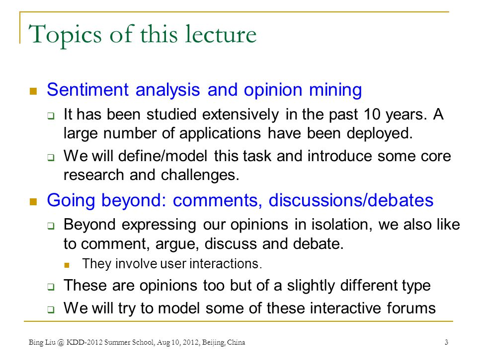 Topics of this lecture Sentiment analysis and opinion mining  It has been studied extensively in the past 10 years.