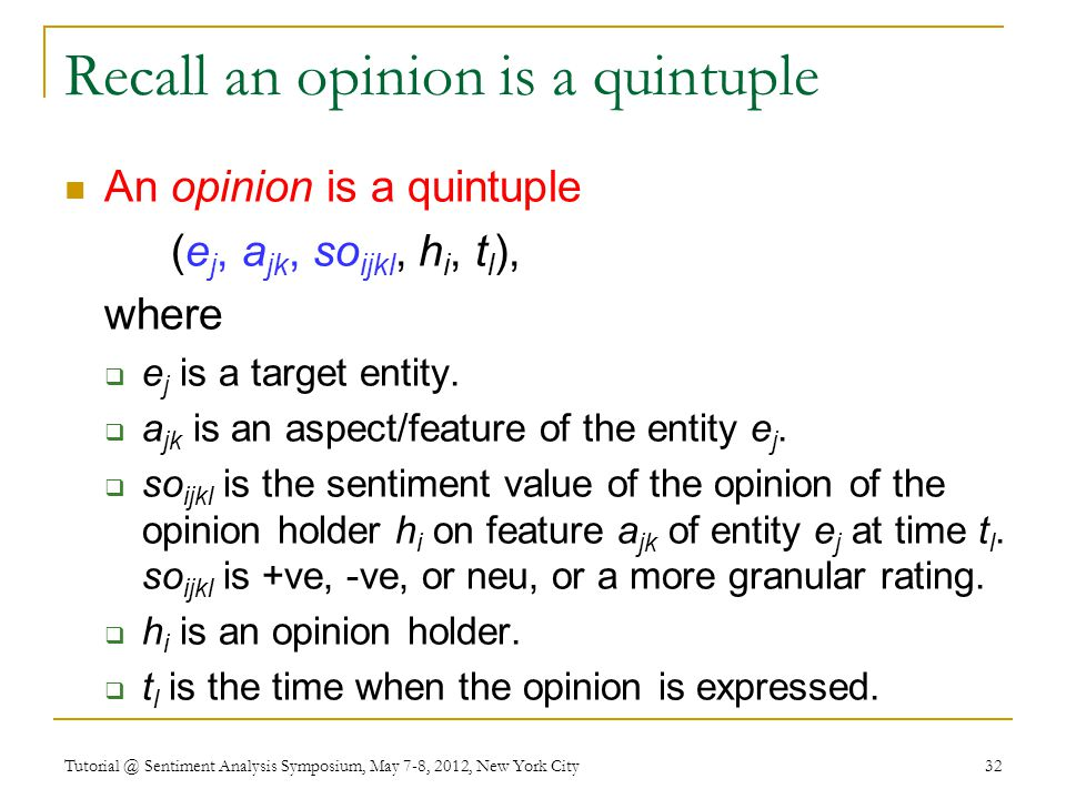 Recall an opinion is a quintuple An opinion is a quintuple (e j, a jk, so ijkl, h i, t l ), where  e j is a target entity.