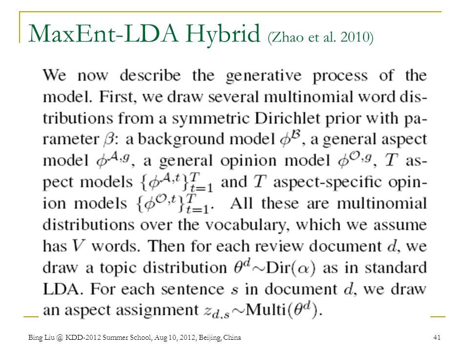 MaxEnt-LDA Hybrid (Zhao et al. 2010) Bing Liu @ KDD-2012 Summer School, Aug 10, 2012, Beijing, China 41