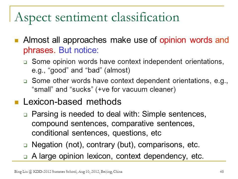 Aspect sentiment classification Almost all approaches make use of opinion words and phrases.