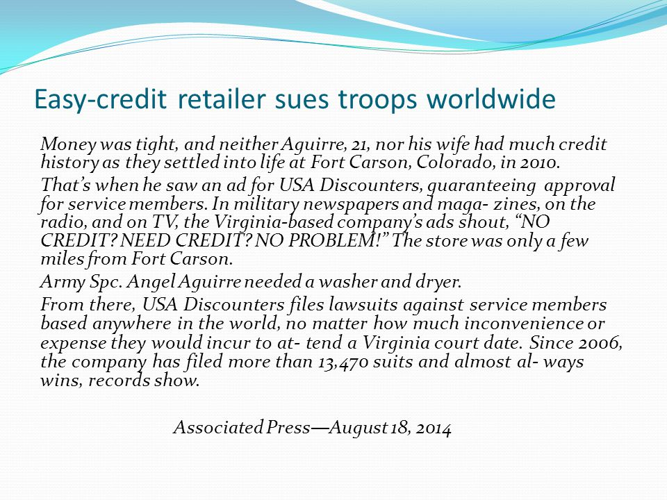 Easy-credit retailer sues troops worldwide Money was tight, and neither Aguirre, 21, nor his wife had much credit history as they settled into life at