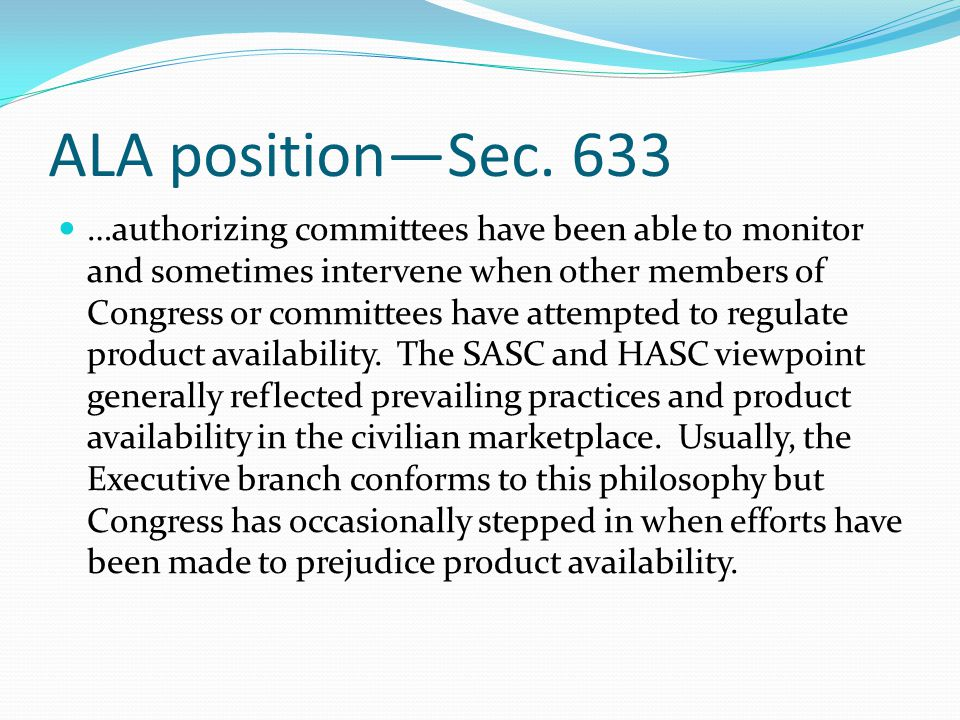 ALA position—Sec. 633 …authorizing committees have been able to monitor and sometimes intervene when other members of Congress or committees have atte