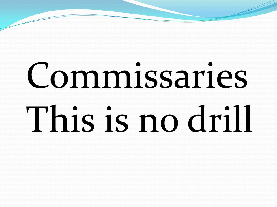 Commissaries This is no drill