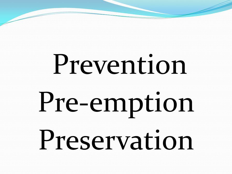 Prevention Pre-emption Preservation