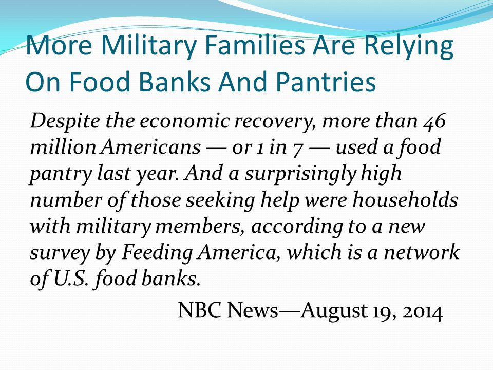 More Military Families Are Relying On Food Banks And Pantries Despite the economic recovery, more than 46 million Americans — or 1 in 7 — used a food