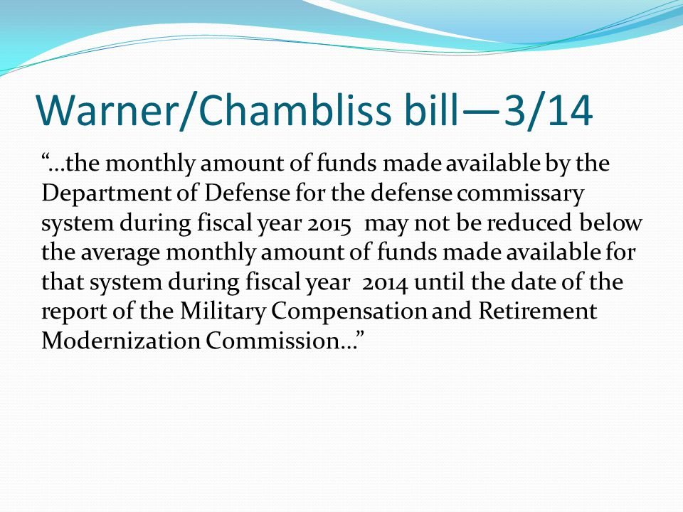 "Warner/Chambliss bill—3/14 ""…the monthly amount of funds made available by the Department of Defense for the defense commissary system during fiscal y"