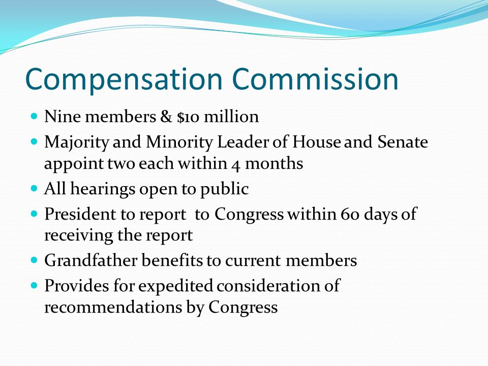 Compensation Commission Nine members & $10 million Majority and Minority Leader of House and Senate appoint two each within 4 months All hearings open