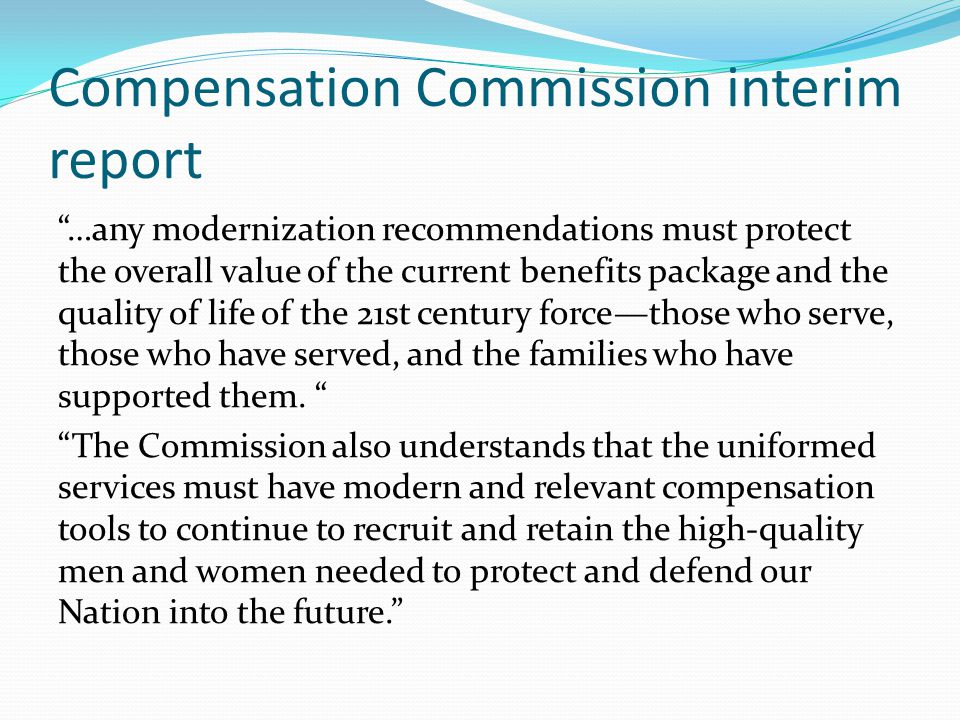 "Compensation Commission interim report ""…any modernization recommendations must protect the overall value of the current benefits package and the qual"