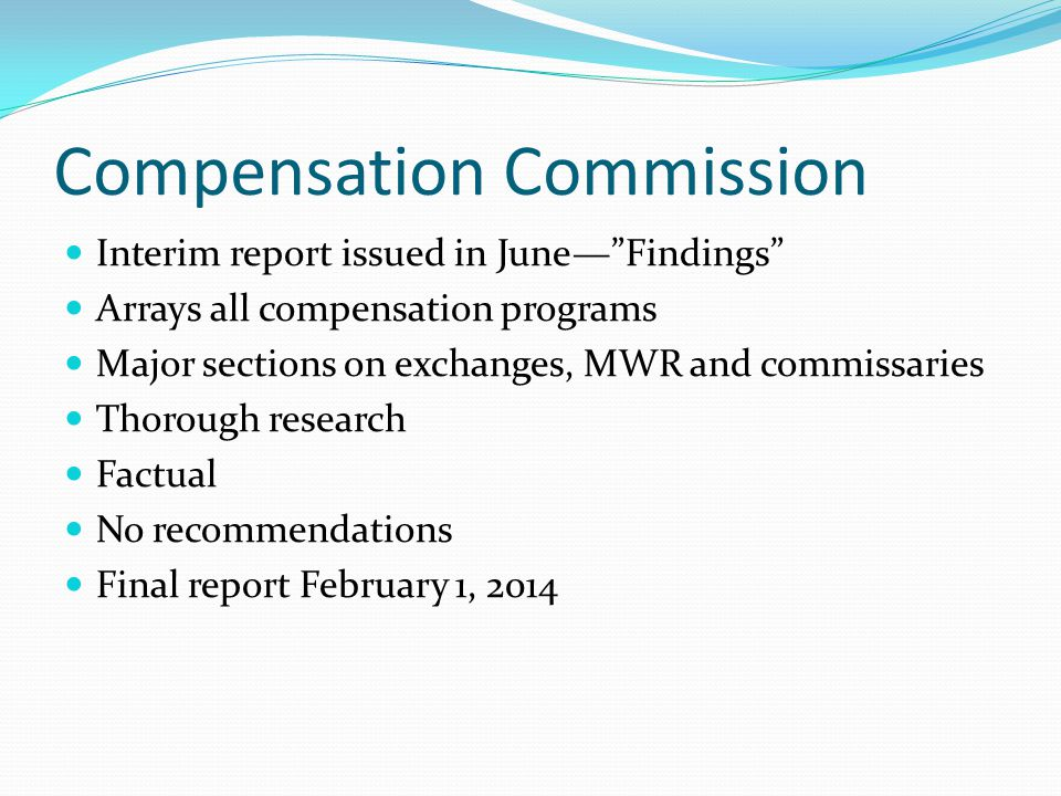 "Compensation Commission Interim report issued in June—""Findings"" Arrays all compensation programs Major sections on exchanges, MWR and commissaries Th"