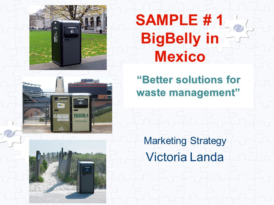 """Better solutions for waste management"" Marketing Strategy Victoria Landa SAMPLE # 1 BigBelly in Mexico"