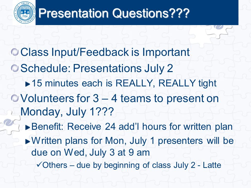 Click to edit Master title style Presentation Questions??? Class Input/Feedback is Important Schedule: Presentations July 2 15 minutes each is REALLY,