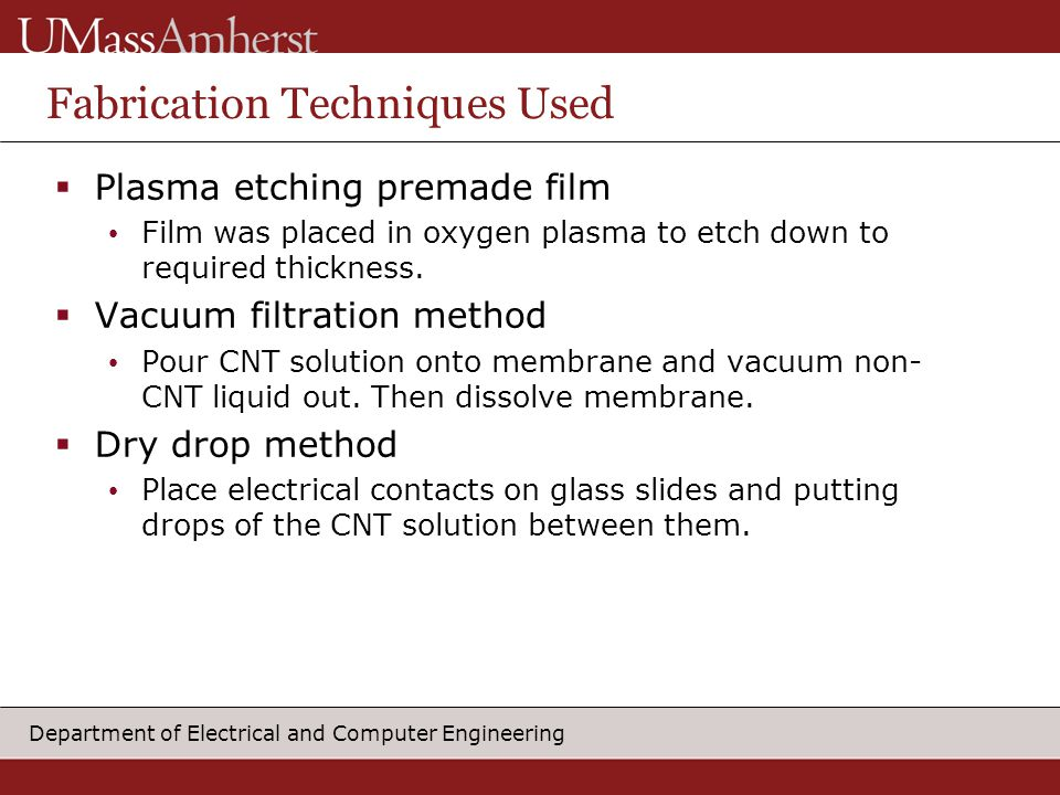 Department of Electrical and Computer Engineering Fabrication Techniques Used  Plasma etching premade film Film was placed in oxygen plasma to etch down to required thickness.