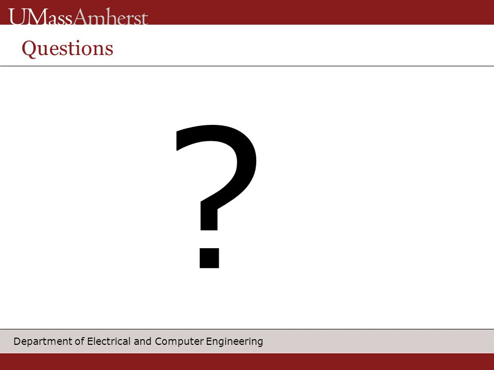 Department of Electrical and Computer Engineering Questions ?