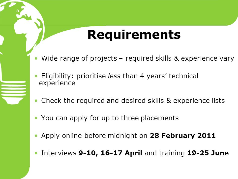 Requirements Wide range of projects – required skills & experience vary Eligibility: prioritise less than 4 years' technical experience Check the requ