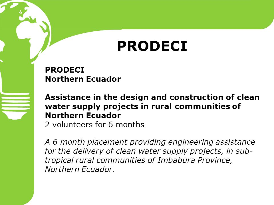 Northern Ecuador Assistance in the design and construction of clean water supply projects in rural communities of Northern Ecuador 2 volunteers for 6