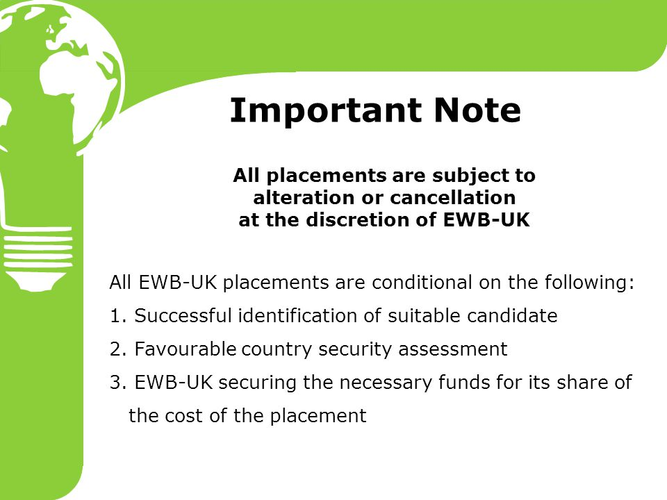 Important Note All placements are subject to alteration or cancellation at the discretion of EWB-UK All EWB-UK placements are conditional on the follo