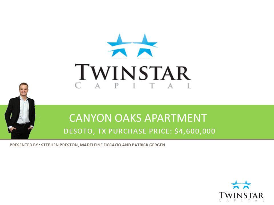CANYON OAKS APARTMENT PRESENTED BY : STEPHEN PRESTON, MADELEINE FICCACIO AND PATRICK GERGEN DESOTO, TX PURCHASE PRICE: $4,600,000