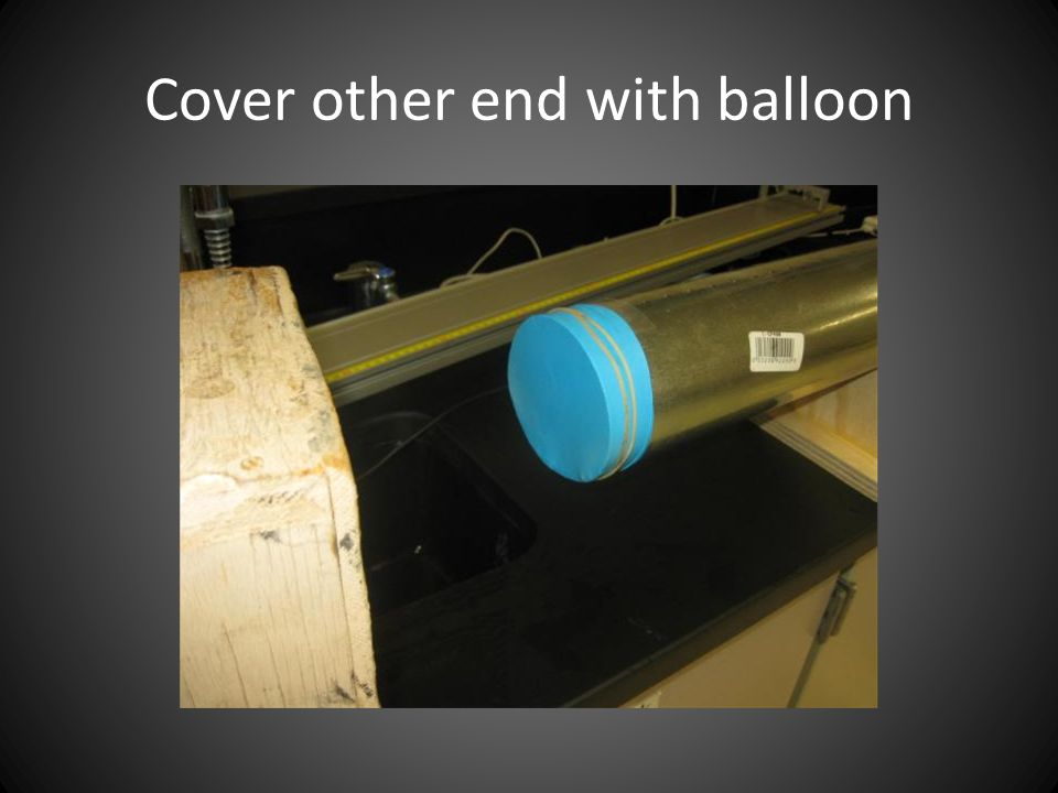 Cover other end with balloon