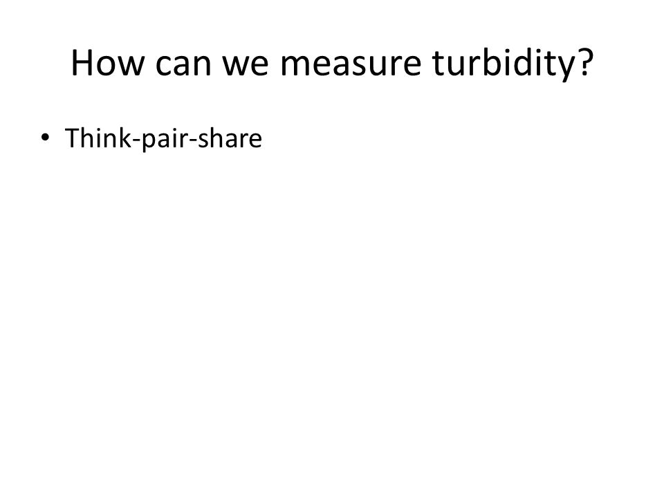 How can we measure turbidity? Think-pair-share