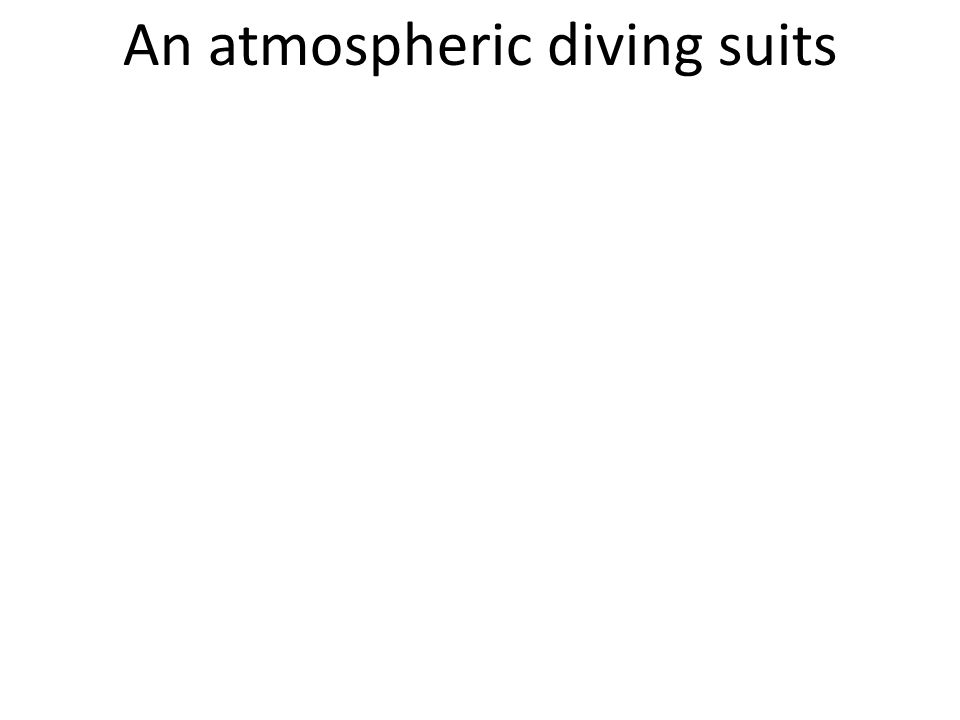 An atmospheric diving suits