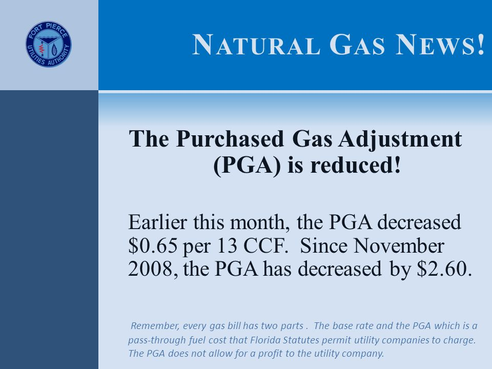 N ATURAL G AS N EWS . The Purchased Gas Adjustment (PGA) is reduced.