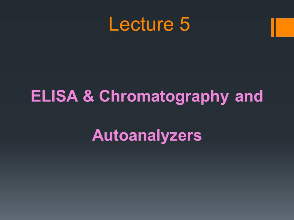 Lecture 5 ELISA & Chromatography and Autoanalyzers