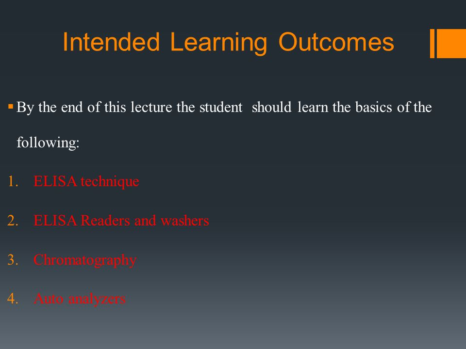 Intended Learning Outcomes  By the end of this lecture the student should learn the basics of the following: 1.ELISA technique 2.ELISA Readers and washers 3.Chromatography 4.Auto analyzers