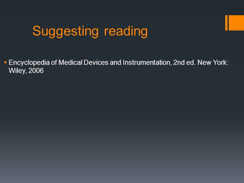 Suggesting reading  Encyclopedia of Medical Devices and Instrumentation, 2nd ed.
