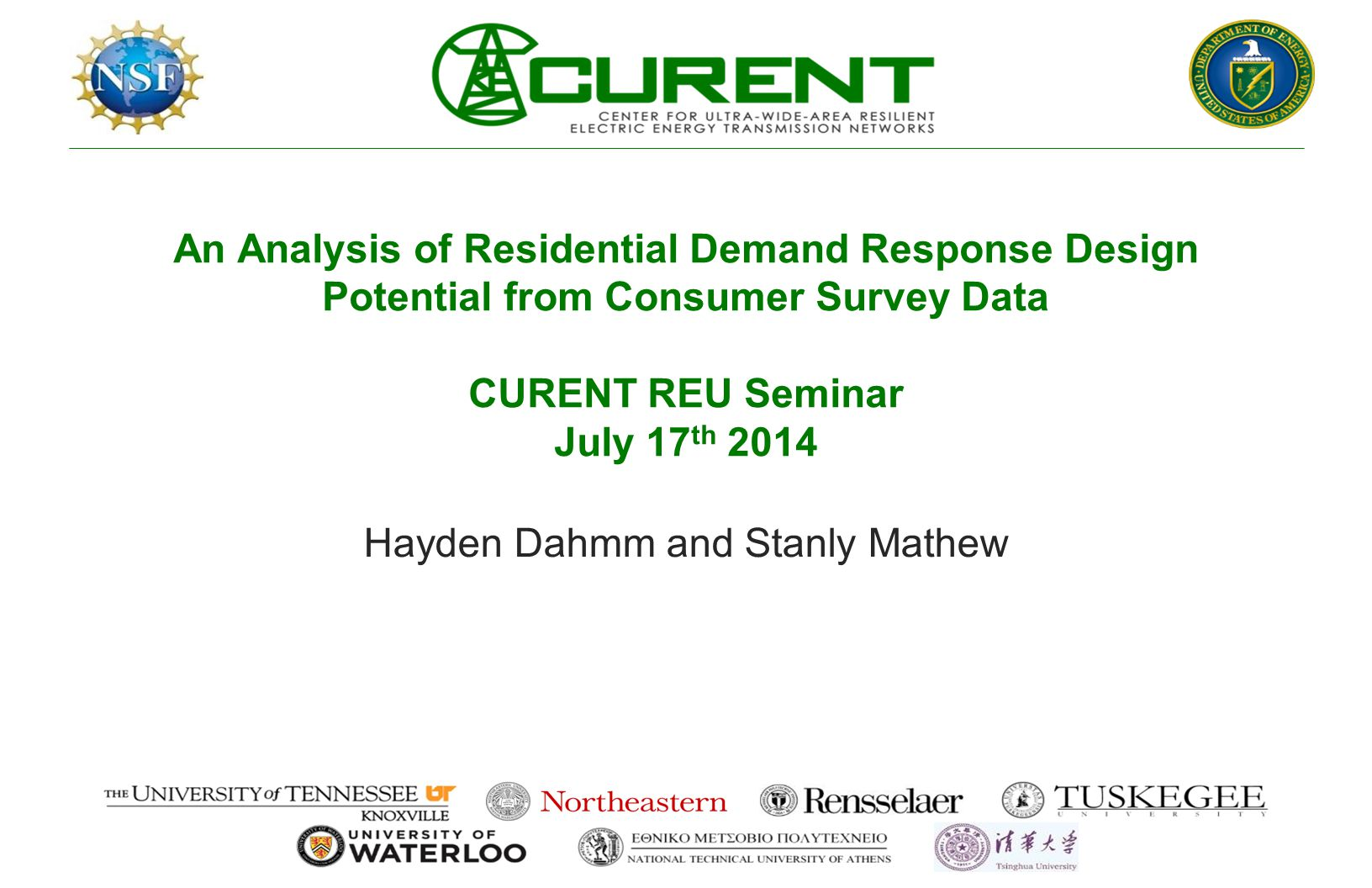 An Analysis of Residential Demand Response Design Potential from Consumer Survey Data CURENT REU Seminar July 17 th 2014 Hayden Dahmm and Stanly Mathew